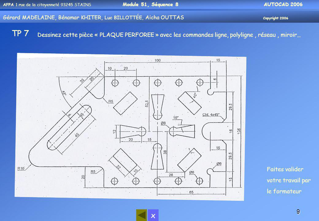 TP 7 Dessinez cette pièce « PLAQUE PERFOREE » avec les commandes ligne, polyligne , réseau , miroir…