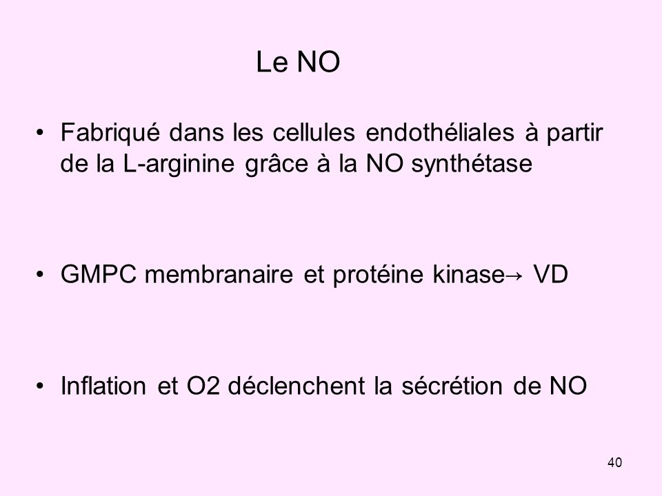 Le NOFabriqué dans les cellules endothéliales à partir de la L-arginine grâce à la NO synthétase. GMPC membranaire et protéine kinase→ VD.