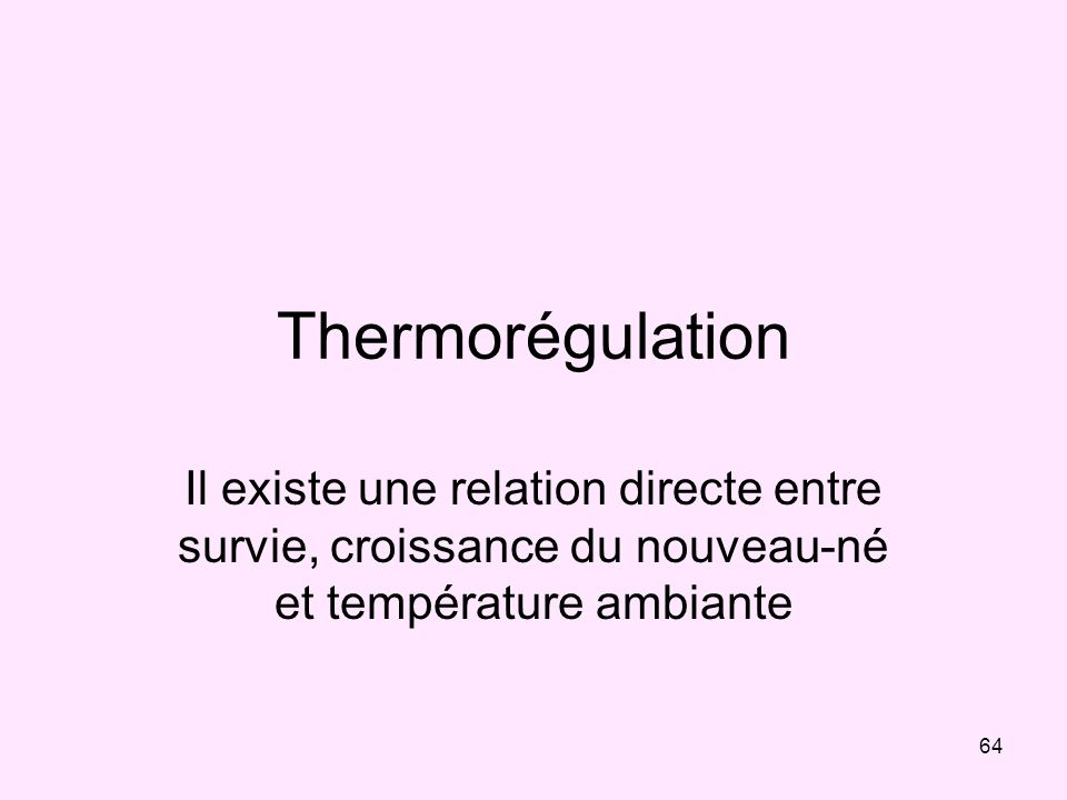 ThermorégulationIl existe une relation directe entre survie, croissance du nouveau-né et température ambiante.