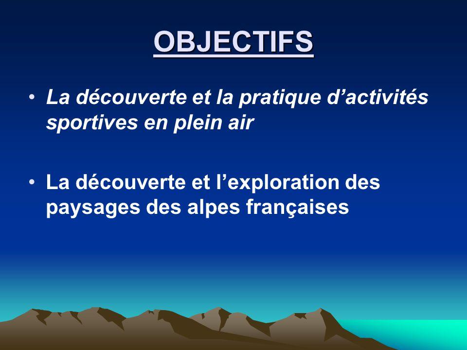OBJECTIFS La découverte et la pratique d'activités sportives en plein air La découverte et l'exploration des paysages des alpes françaises.