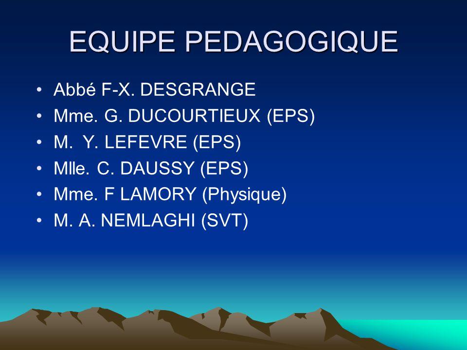 EQUIPE PEDAGOGIQUE Abbé F-X. DESGRANGE Mme. G. DUCOURTIEUX (EPS)