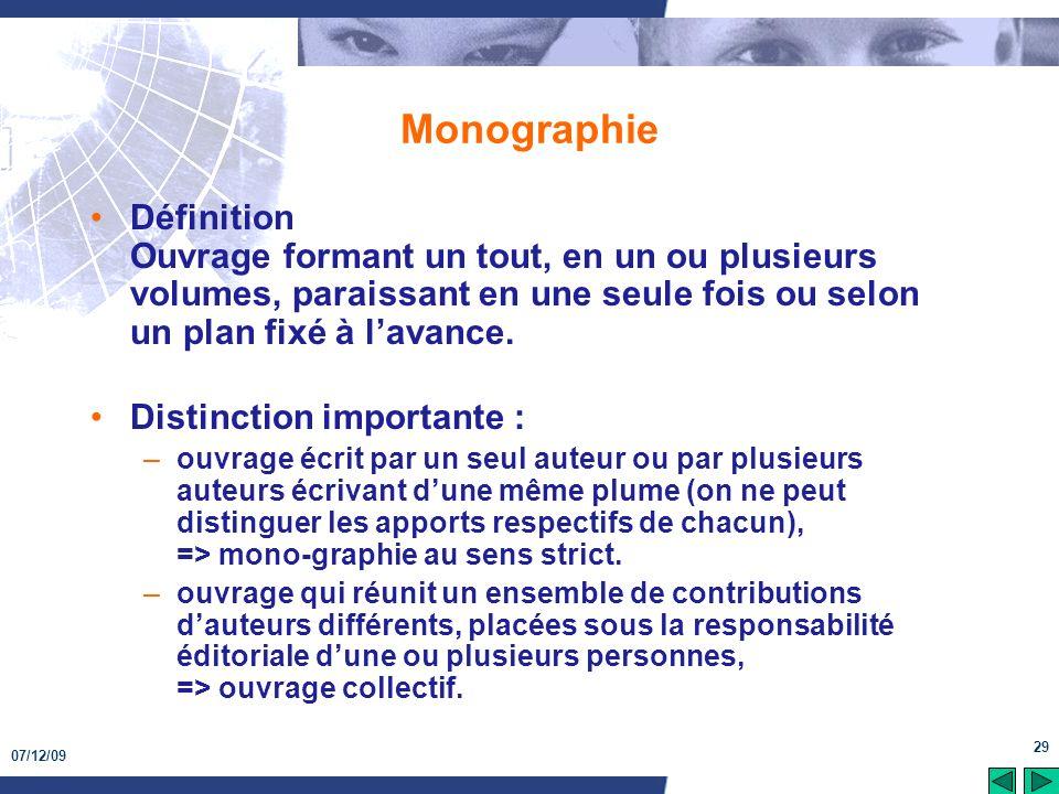 Monographie Définition Ouvrage formant un tout, en un ou plusieurs volumes, paraissant en une seule fois ou selon un plan fixé à l'avance.