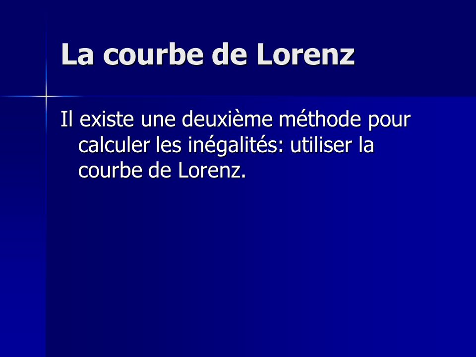 La courbe de Lorenz Il existe une deuxième méthode pour calculer les inégalités: utiliser la courbe de Lorenz.