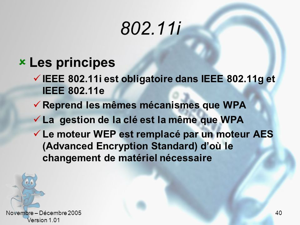 802.11iLes principes. IEEE 802.11i est obligatoire dans IEEE 802.11g et IEEE 802.11e. Reprend les mêmes mécanismes que WPA.