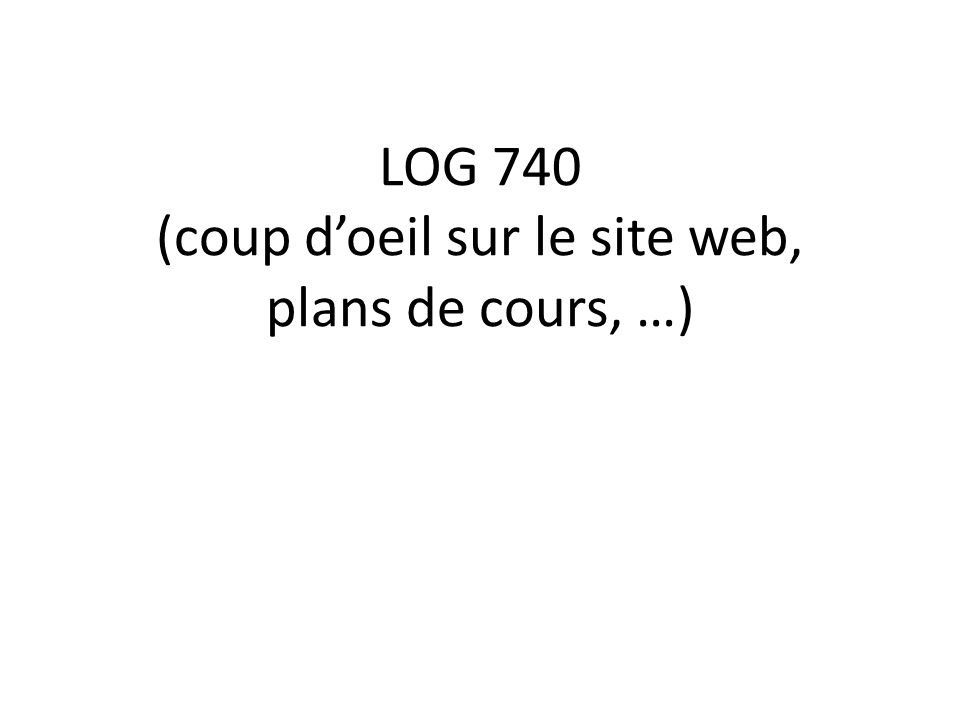 LOG 740 (coup d'oeil sur le site web, plans de cours, …)
