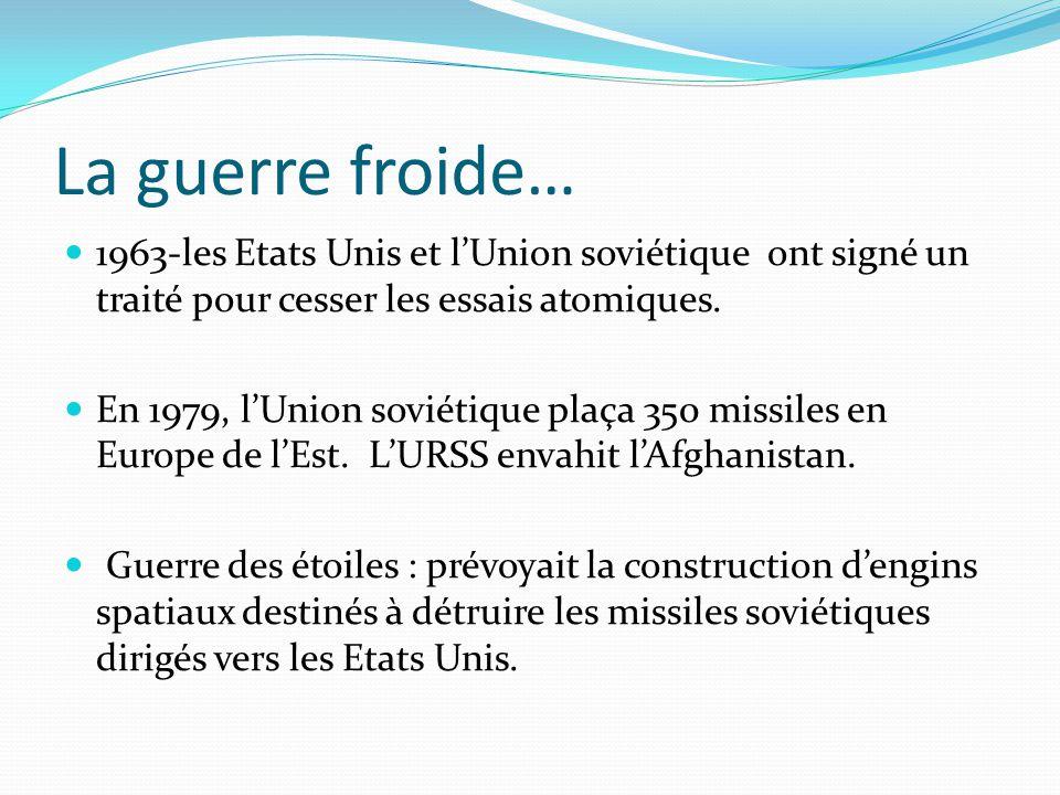 La guerre froide… 1963-les Etats Unis et l'Union soviétique ont signé un traité pour cesser les essais atomiques.