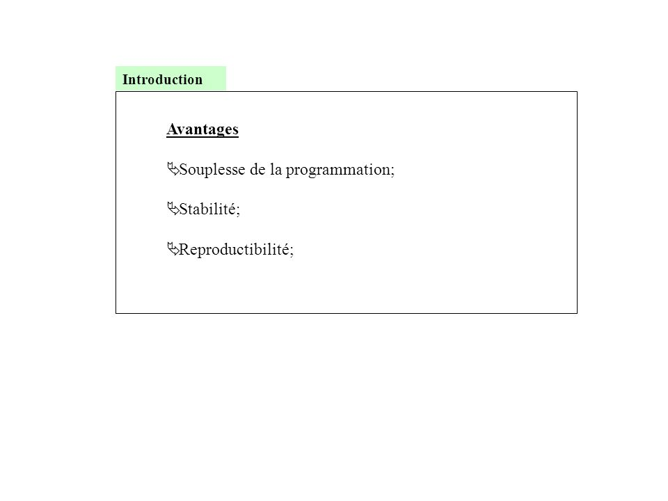 Souplesse de la programmation; Stabilité; Reproductibilité;
