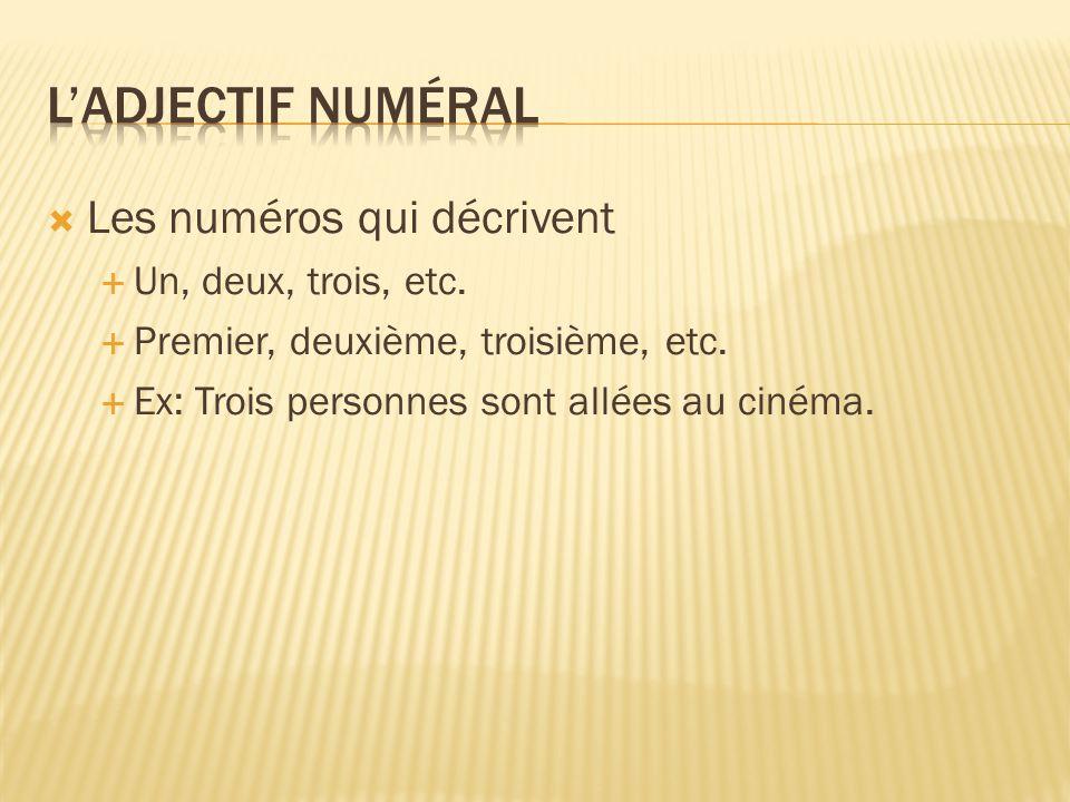 L'adjectif numéral Les numéros qui décrivent Un, deux, trois, etc.