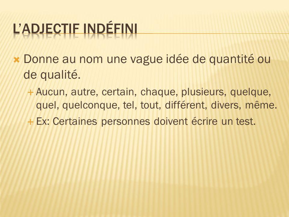 L'adjectif indéfini Donne au nom une vague idée de quantité ou de qualité.