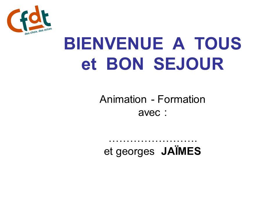 BIENVENUE A TOUS et BON SEJOUR Animation - Formation avec : ……………………