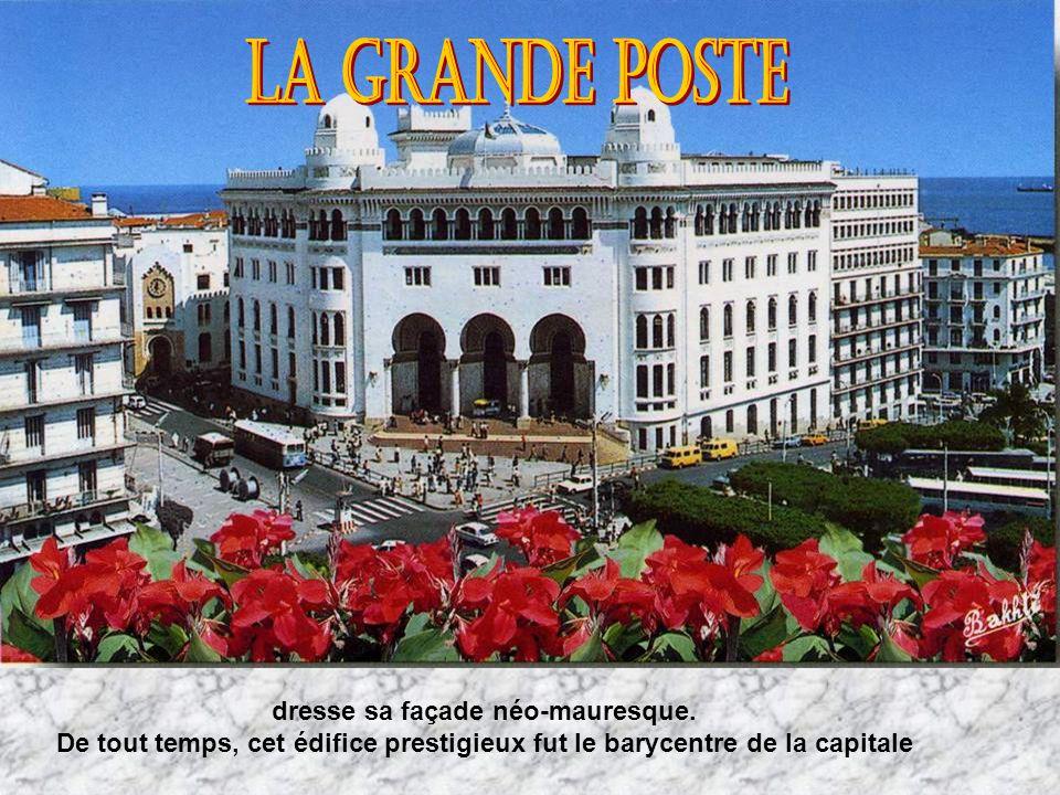 LA GRANDE POSTE dresse sa façade néo-mauresque.