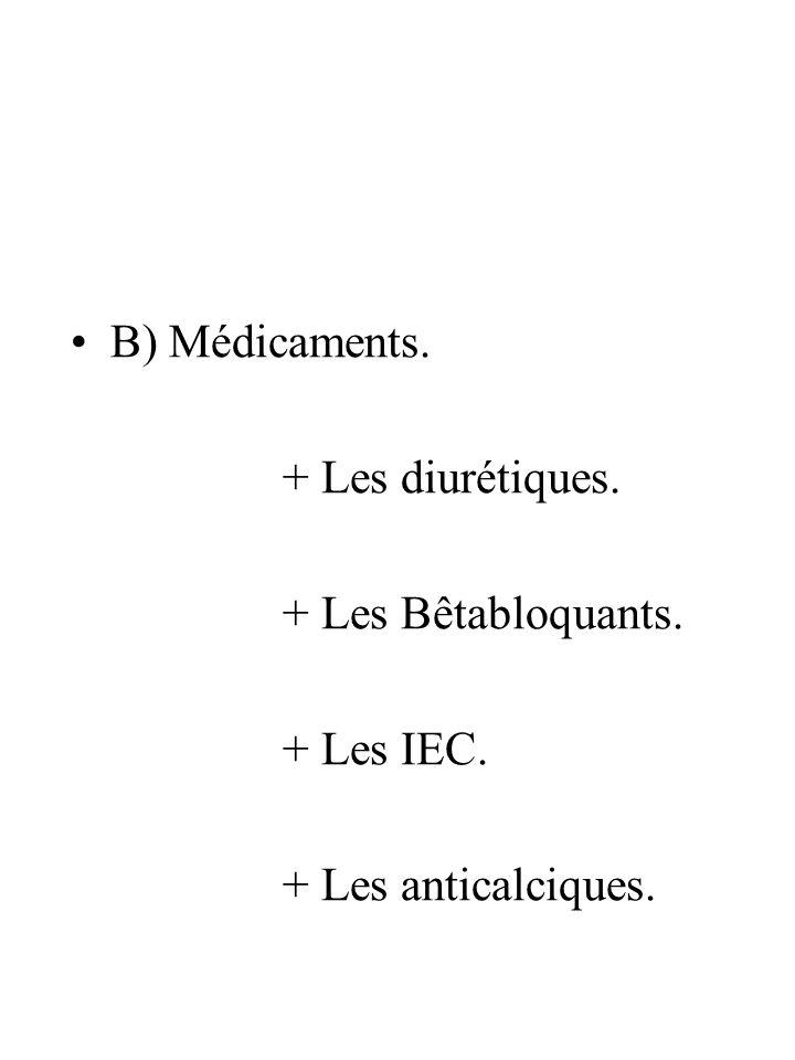 B) Médicaments. + Les diurétiques. + Les Bêtabloquants. + Les IEC. + Les anticalciques.