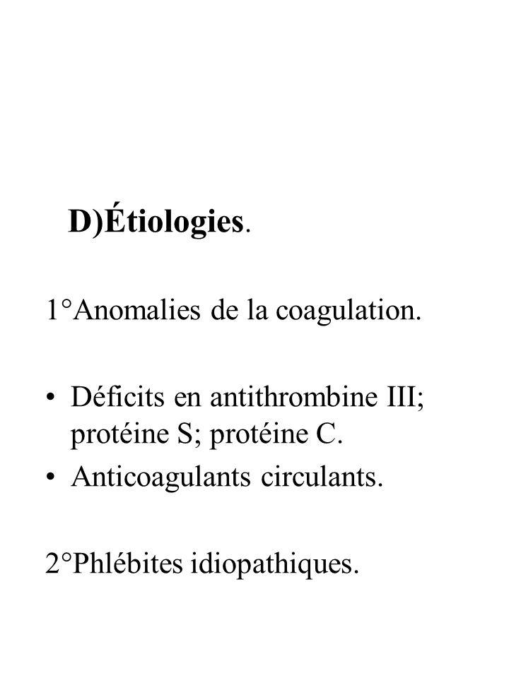 D)Étiologies.1°Anomalies de la coagulation. Déficits en antithrombine III; protéine S; protéine C. Anticoagulants circulants.