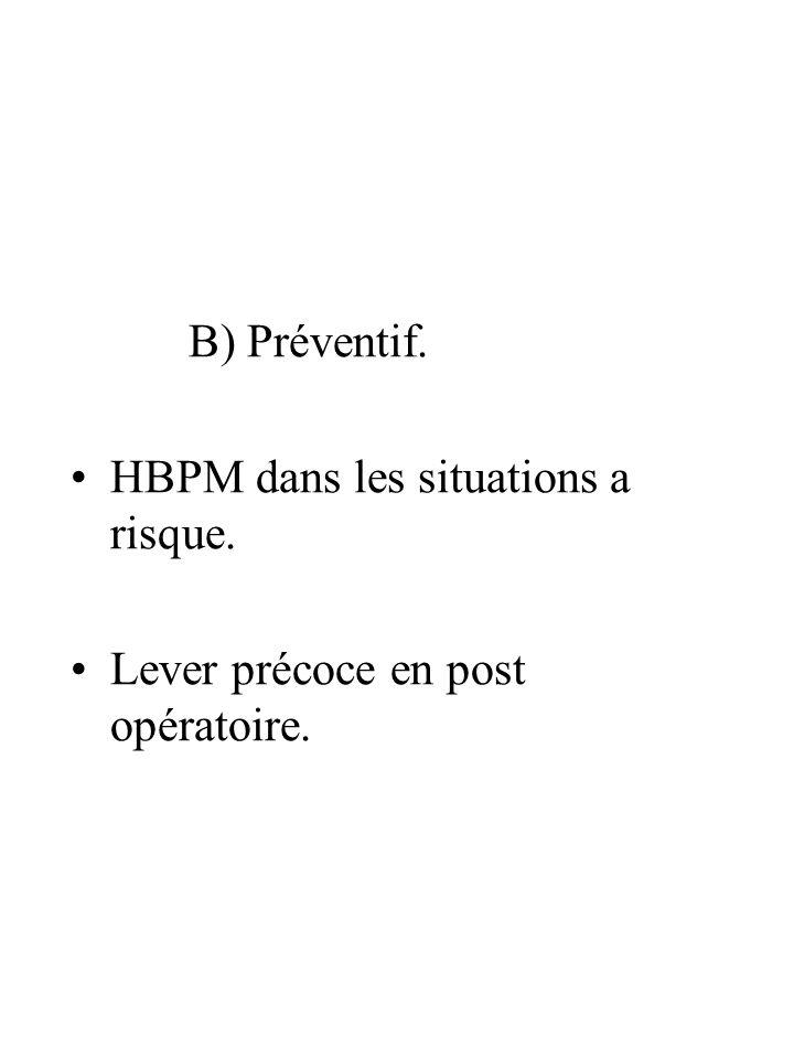 B) Préventif. HBPM dans les situations a risque. Lever précoce en post opératoire.