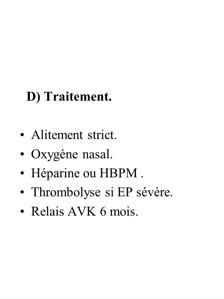 D) Traitement.Alitement strict.Oxygène nasal. Héparine ou HBPM .