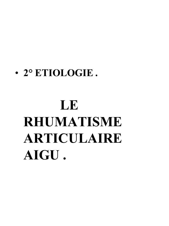 2° ETIOLOGIE . LE RHUMATISME ARTICULAIRE AIGU .