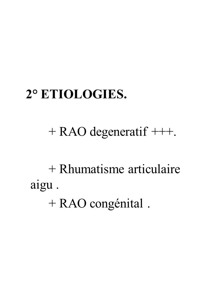 2° ETIOLOGIES. + RAO degeneratif +++. + Rhumatisme articulaire aigu . + RAO congénital .