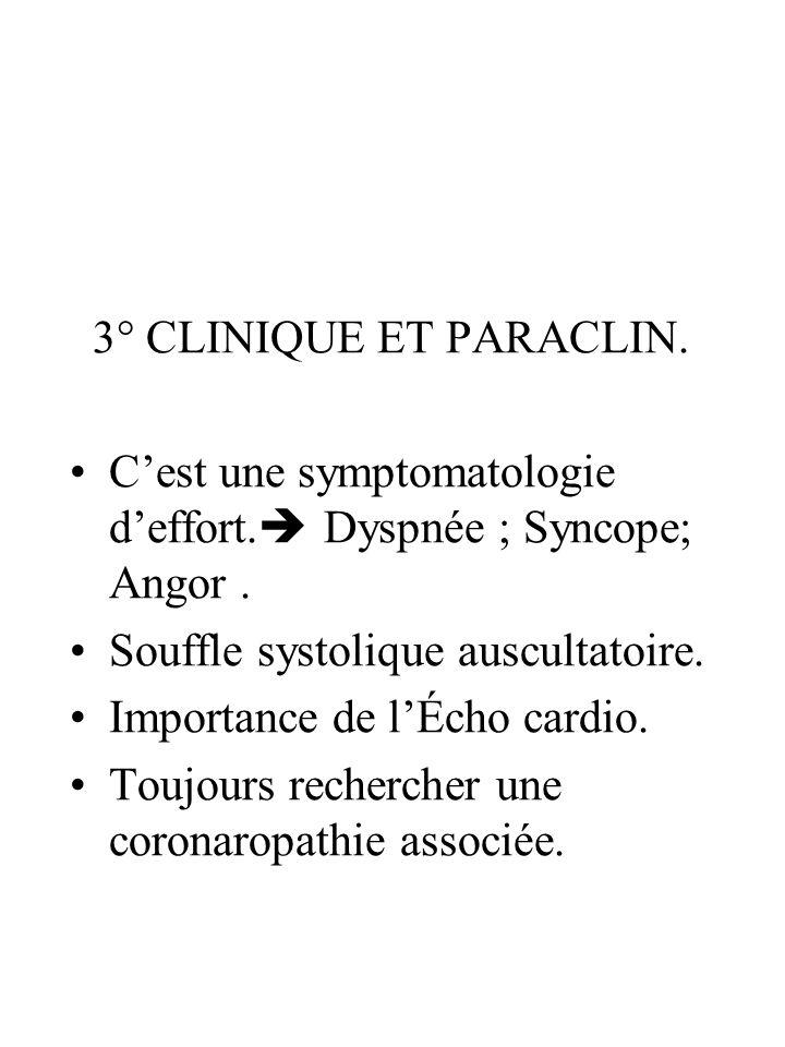 3° CLINIQUE ET PARACLIN. C'est une symptomatologie d'effort. Dyspnée ; Syncope; Angor . Souffle systolique auscultatoire.