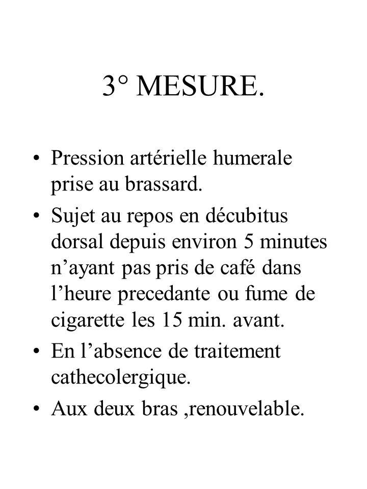 3° MESURE. Pression artérielle humerale prise au brassard.