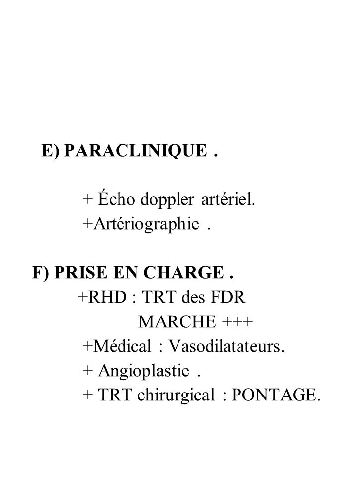 E) PARACLINIQUE .+ Écho doppler artériel. +Artériographie . F) PRISE EN CHARGE . +RHD : TRT des FDR.