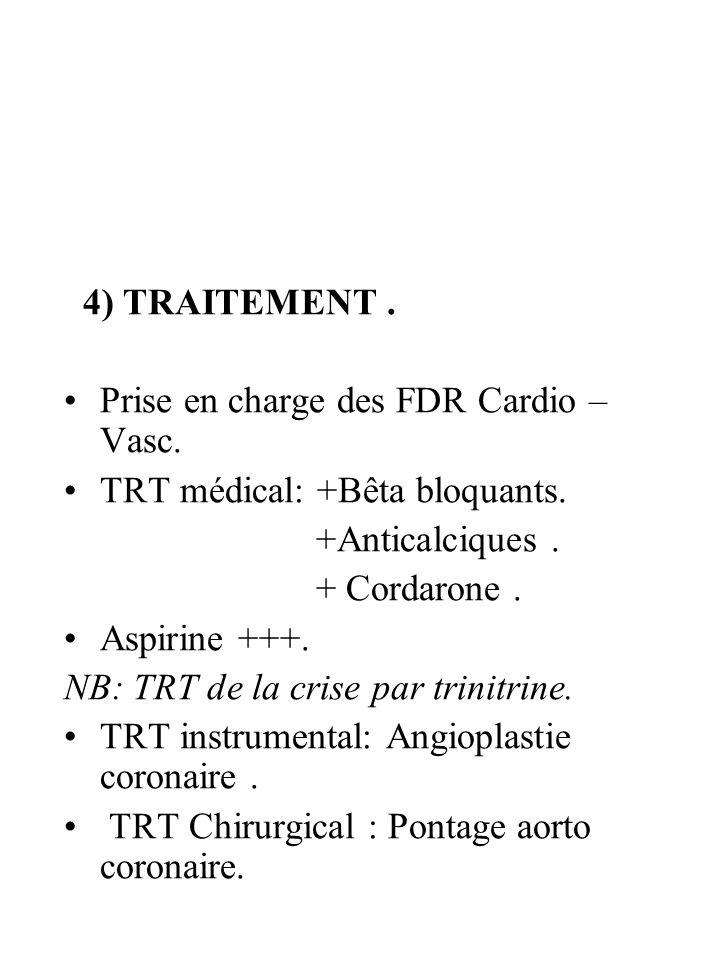 4) TRAITEMENT .Prise en charge des FDR Cardio –Vasc. TRT médical: +Bêta bloquants. +Anticalciques .