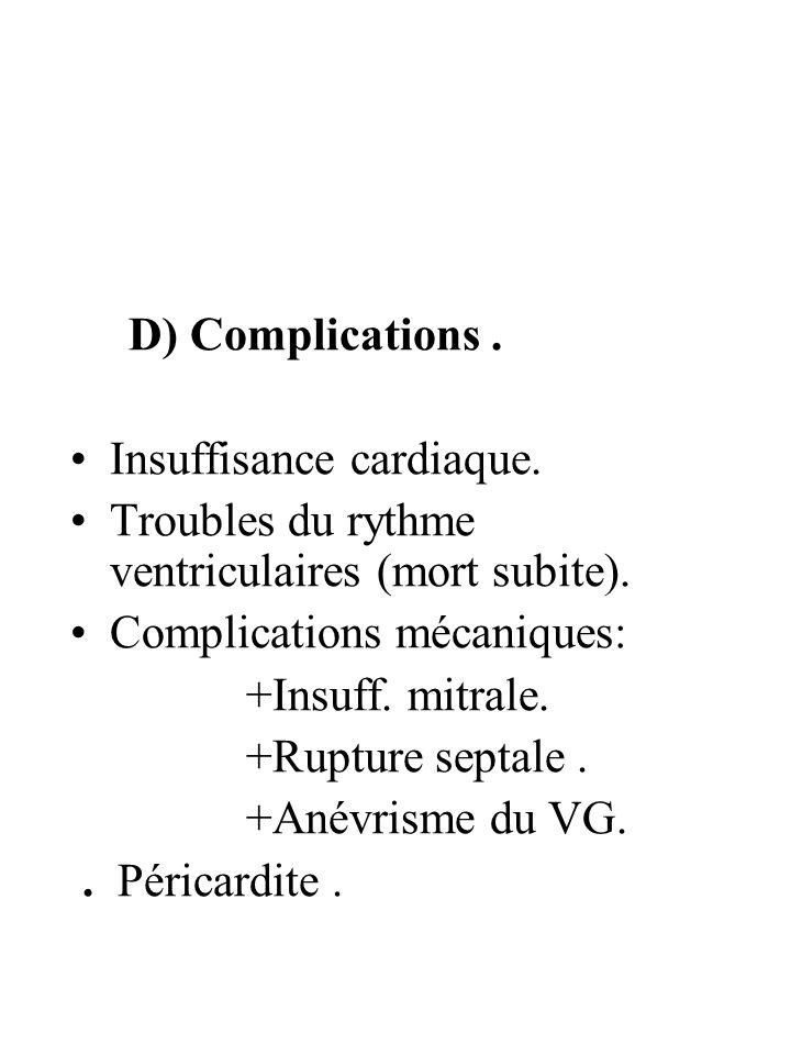 D) Complications . Insuffisance cardiaque. Troubles du rythme ventriculaires (mort subite). Complications mécaniques: