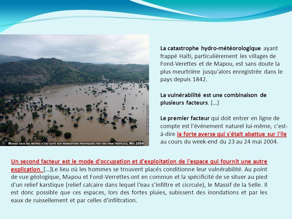 La catastrophe hydro-météorologique ayant frappé Haïti, particulièrement les villages de Fond-Verettes et de Mapou, est sans doute la plus meurtrière jusqu alors enregistrée dans le pays depuis 1842.
