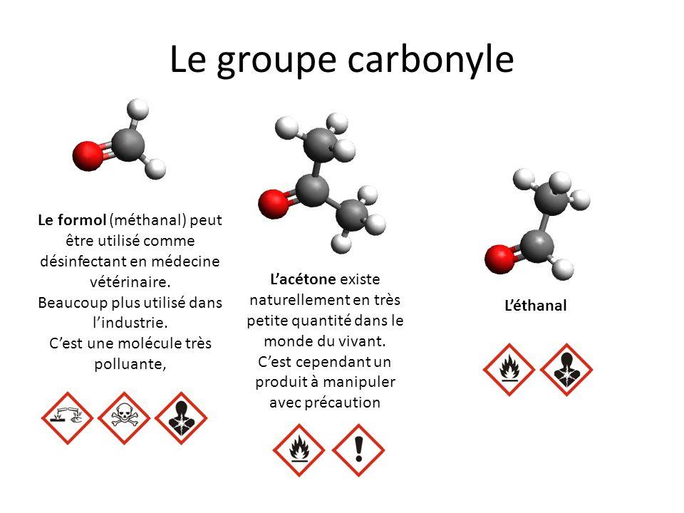 Le groupe carbonyle Le formol (méthanal) peut être utilisé comme désinfectant en médecine vétérinaire.