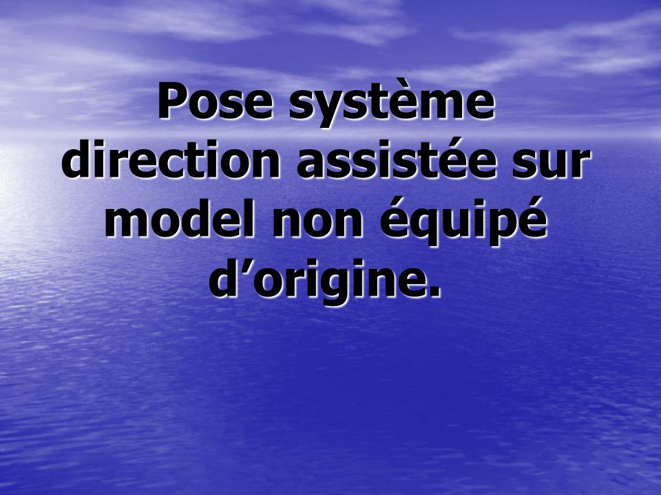 Pose système direction assistée sur model non équipé d'origine.