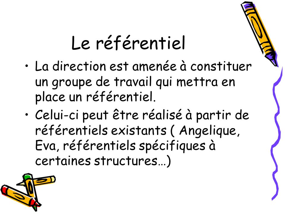 Le référentiel La direction est amenée à constituer un groupe de travail qui mettra en place un référentiel.