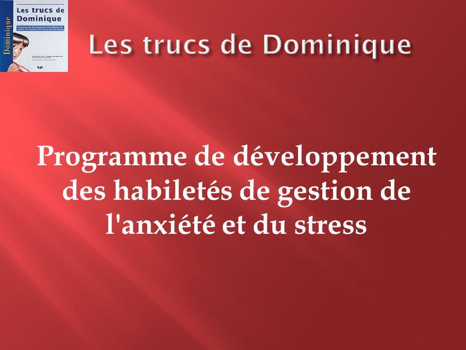 Les trucs de Dominique Programme de développement des habiletés de gestion de l anxiété et du stress.