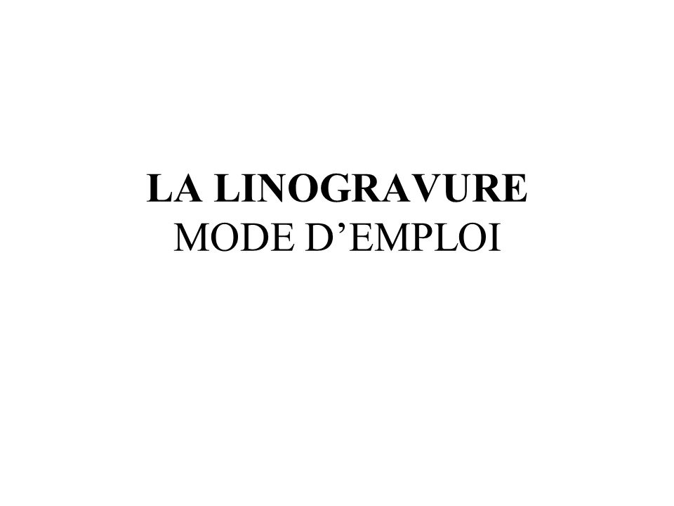LA LINOGRAVURE MODE D'EMPLOI