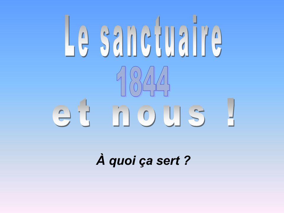 Le sanctuaire 1844 et nous ! À quoi ça sert