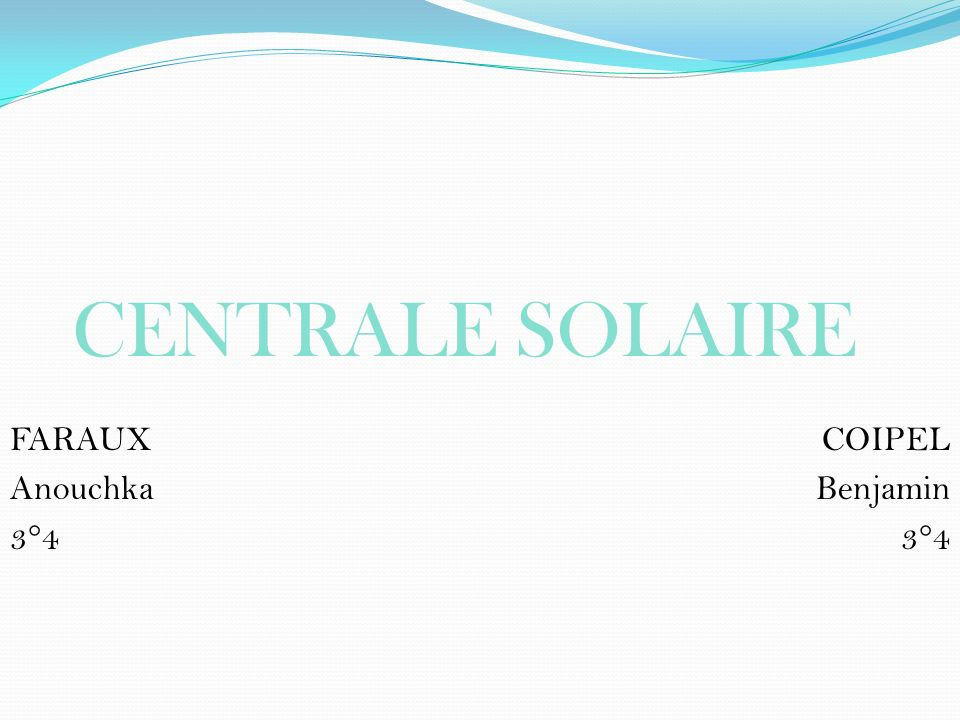 CENTRALE SOLAIRE FARAUX Anouchka 3°4 COIPEL Benjamin 3°4