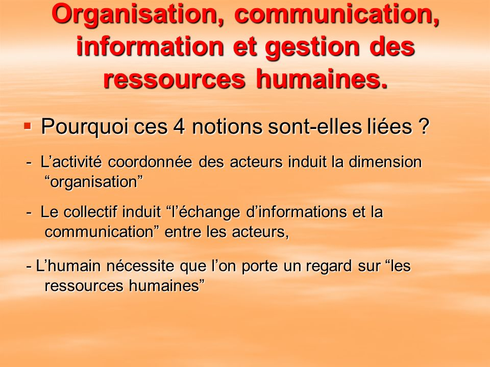 Organisation, communication, information et gestion des ressources humaines.