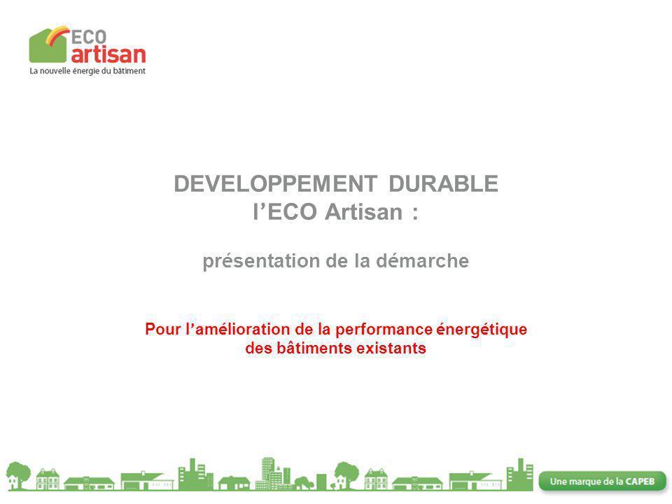 DEVELOPPEMENT DURABLE l'ECO Artisan : présentation de la démarche Pour l'amélioration de la performance énergétique des bâtiments existants