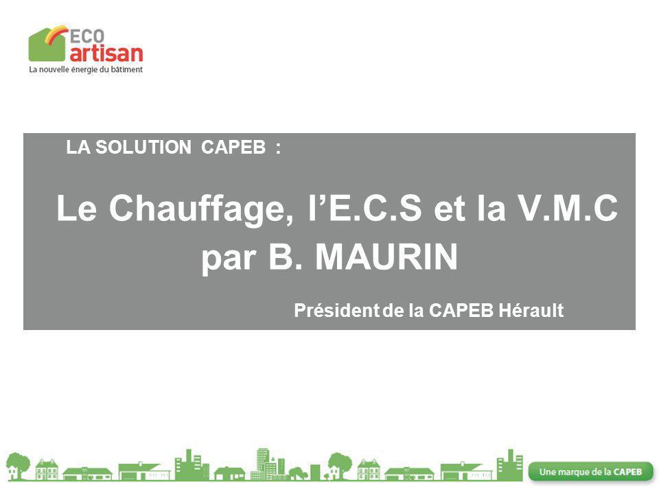 LA SOLUTION CAPEB :. Le Chauffage, l'E. C. S et la V. M. C par B