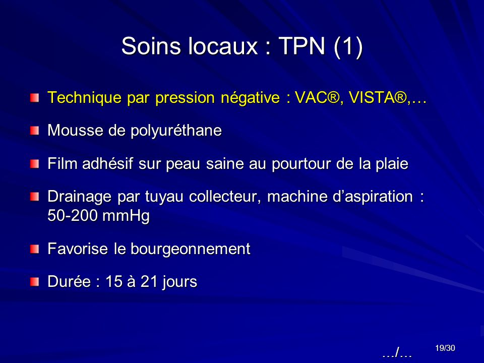 Soins locaux : TPN (1) Technique par pression négative : VAC®, VISTA®,… Mousse de polyuréthane. Film adhésif sur peau saine au pourtour de la plaie.
