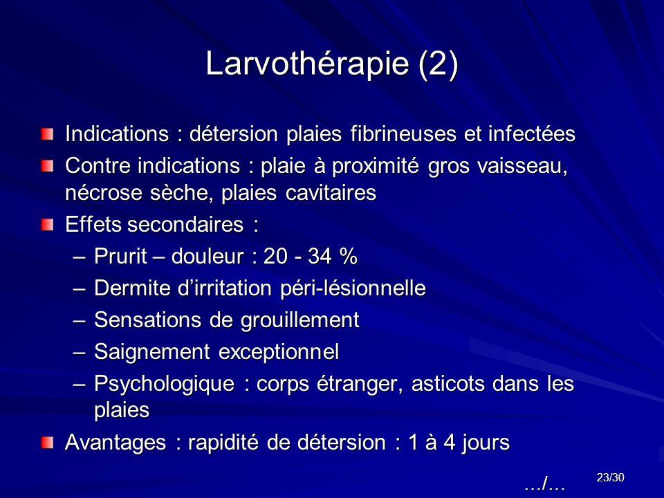 Larvothérapie (2) Indications : détersion plaies fibrineuses et infectées.