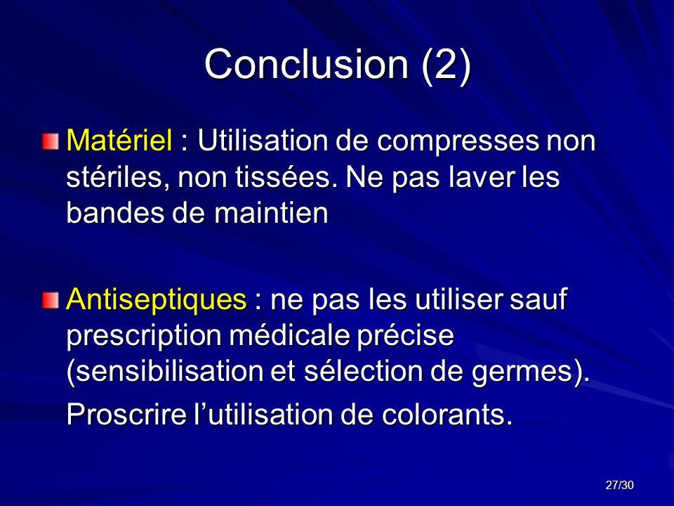 Conclusion (2) Matériel : Utilisation de compresses non stériles, non tissées. Ne pas laver les bandes de maintien.