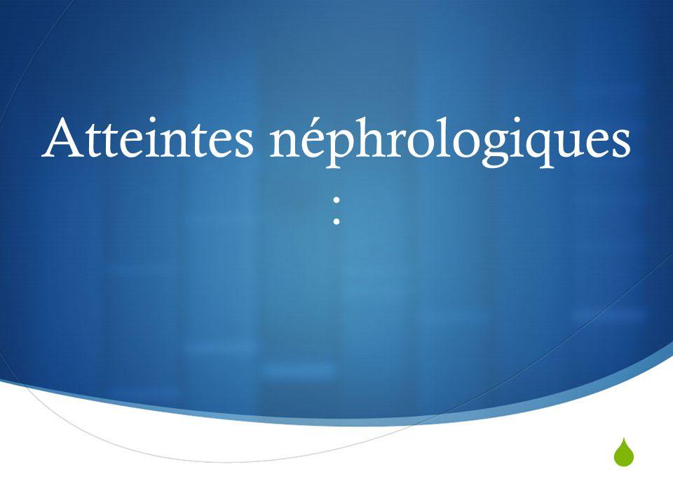 Atteintes néphrologiques :