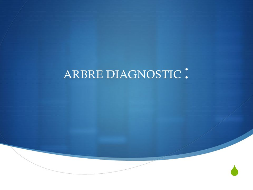 ARBRE DIAGNOSTIC :