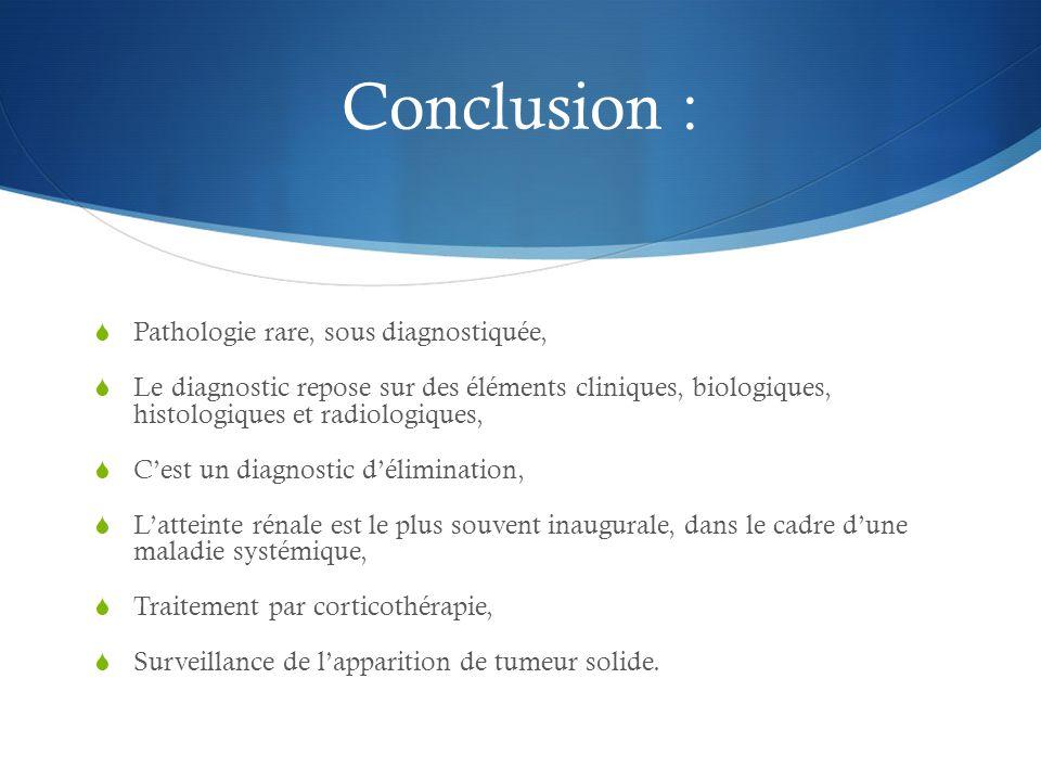 Conclusion : Pathologie rare, sous diagnostiquée,