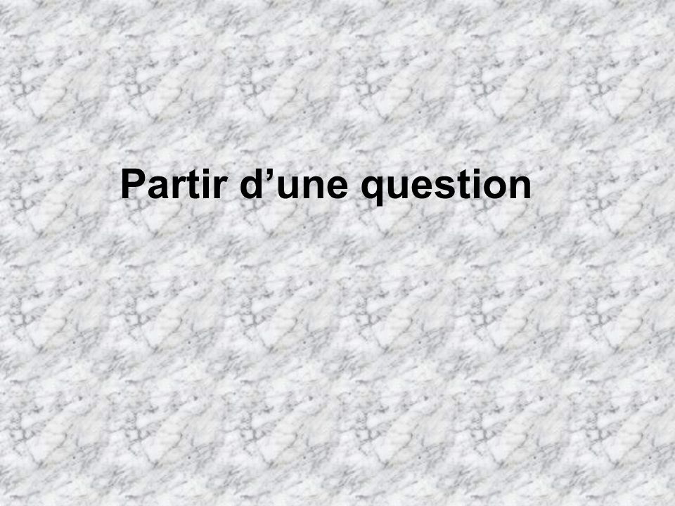 Partir d'une question