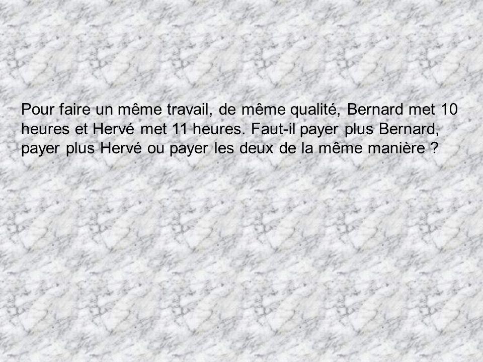 Pour faire un même travail, de même qualité, Bernard met 10 heures et Hervé met 11 heures.