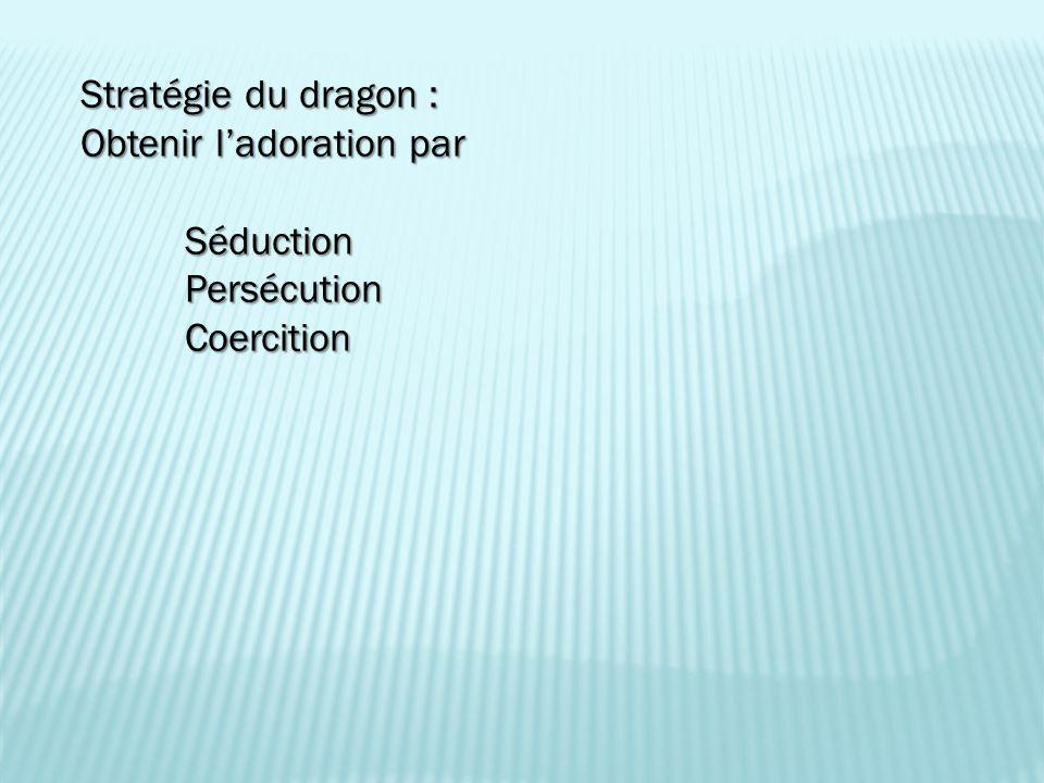 Stratégie du dragon : Obtenir l'adoration par Séduction Persécution Coercition