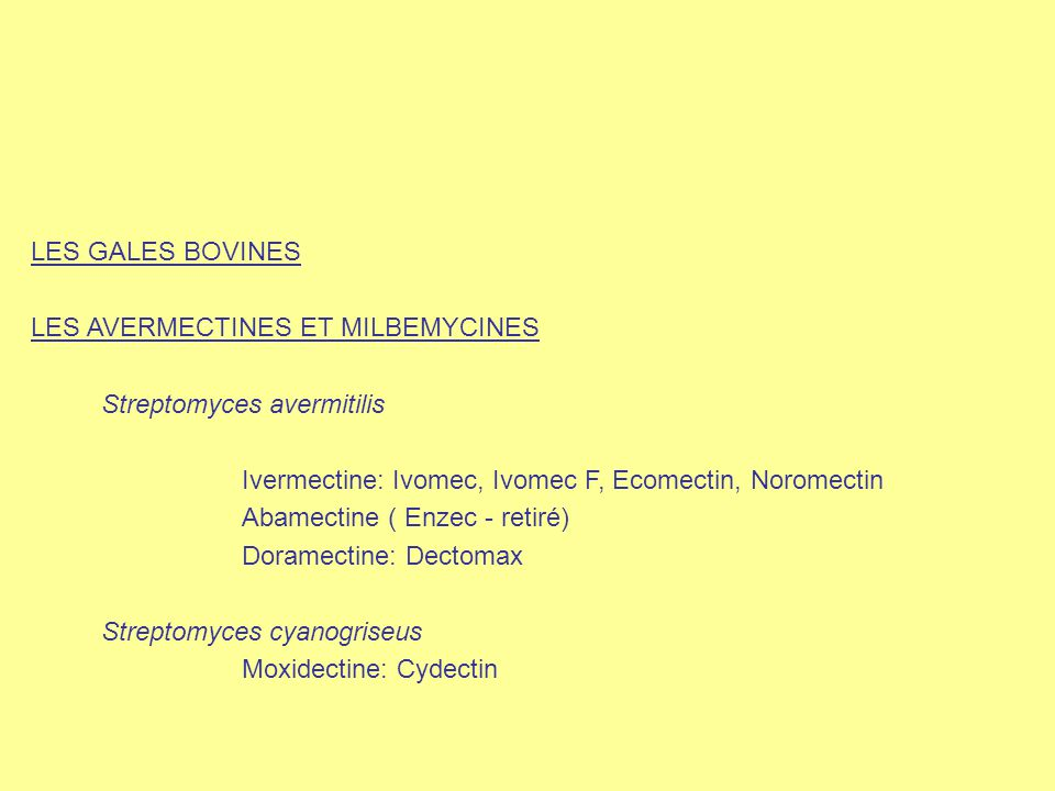 LES GALES BOVINES LES AVERMECTINES ET MILBEMYCINES. Streptomyces avermitilis. Ivermectine: Ivomec, Ivomec F, Ecomectin, Noromectin.