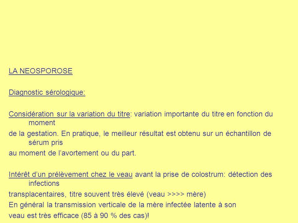 LA NEOSPOROSE Diagnostic sérologique: Considération sur la variation du titre: variation importante du titre en fonction du moment.
