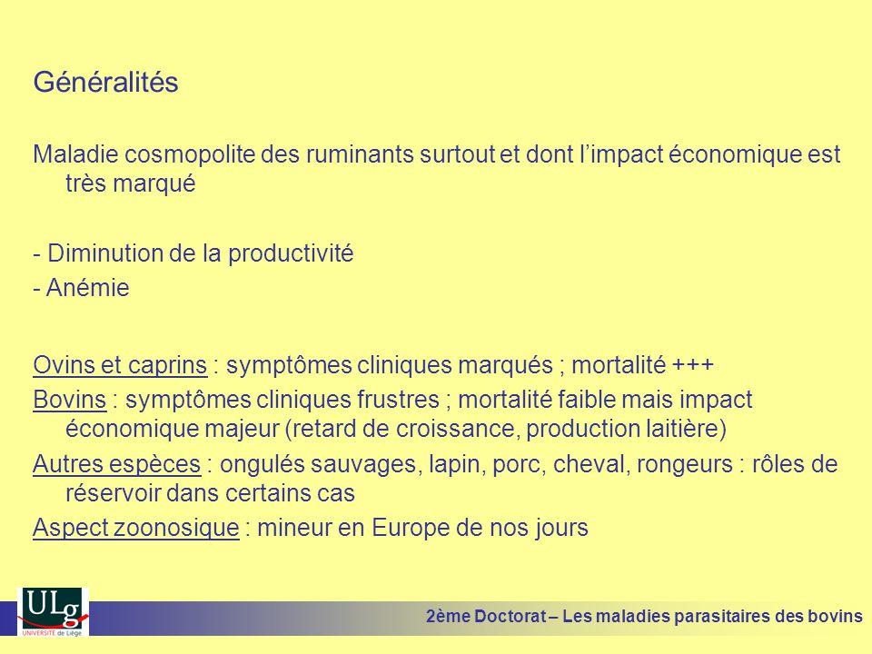 Généralités Maladie cosmopolite des ruminants surtout et dont l'impact économique est très marqué. - Diminution de la productivité.