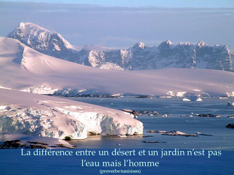 La différence entre un désert et un jardin n'est pas l'eau mais l'homme